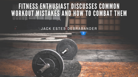 Fitness Enthusiast Jack Estes Debrabander Discusses Common Workout Mistakes and How to Combat Them